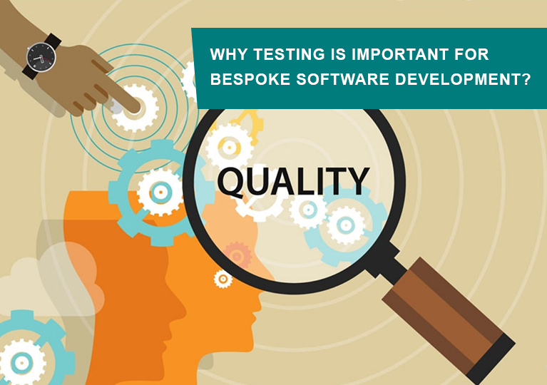 Why Testing is important for Bespoke Software Development?