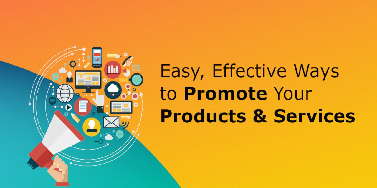 Easy, Effective Ways to Promote Your Products and Services